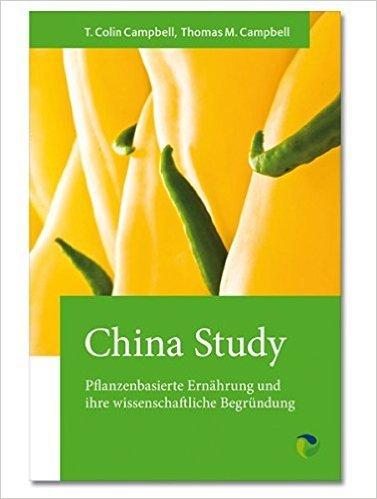 China Study - Pflanzenbasierte Ernährung und ihre wissenschaftliche Begründung
