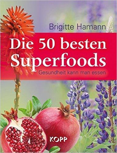 Die 50 besten Superfood - Gesundheit kann man essen