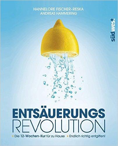 Entsäuerungs-Revolution - Endlich richtig entgiften