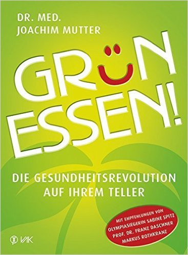 Grün essen - Die Gesundheitsrevolution auf Ihrem Teller
